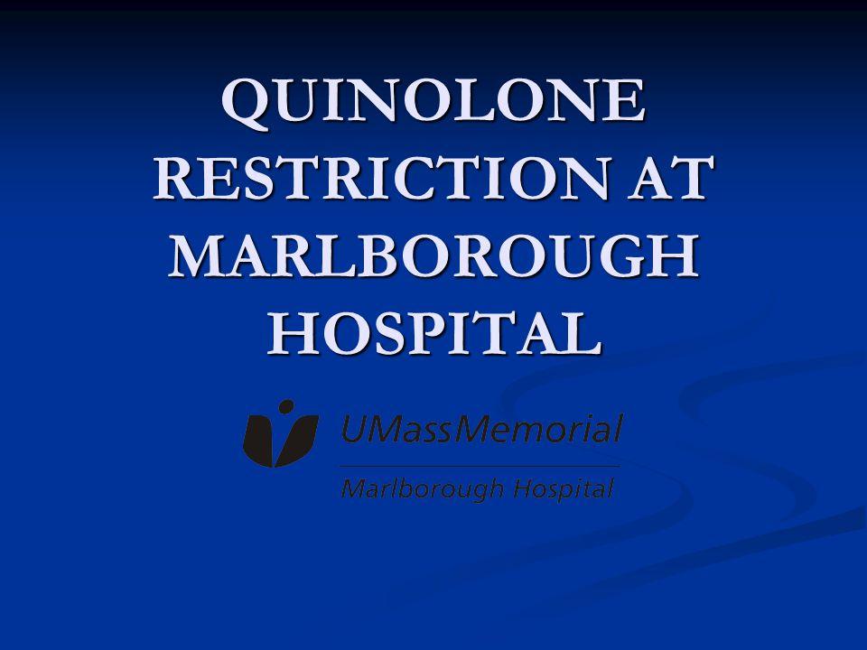 QUINOLONE RESTRICTION AT MARLBOROUGH HOSPITAL