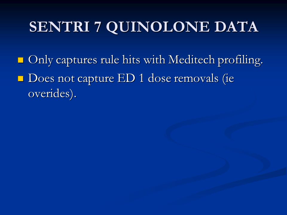 SENTRI 7 QUINOLONE DATA Only captures rule hits with Meditech profiling.