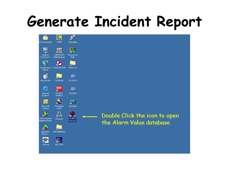 Generate Incident Report Double Click the icon to open the Alarm Value database