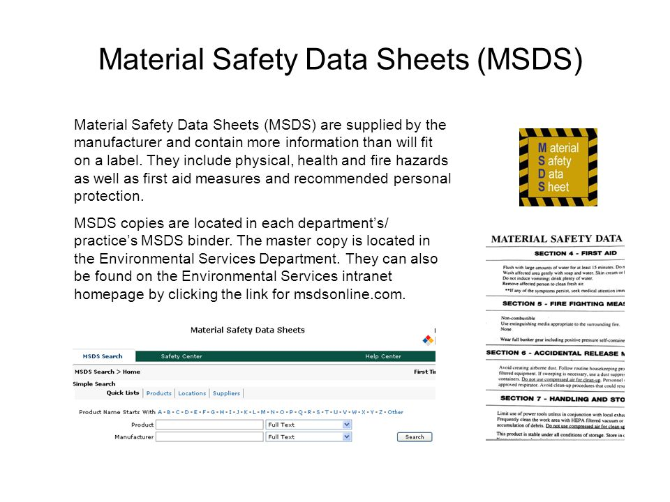 Material Safety Data Sheets (MSDS) Material Safety Data Sheets (MSDS) are supplied by the manufacturer and contain more information than will fit on a label.