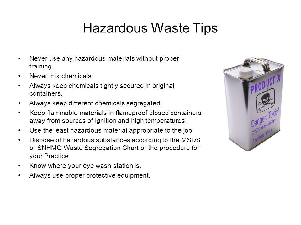 Hazardous Waste Tips Never use any hazardous materials without proper training.