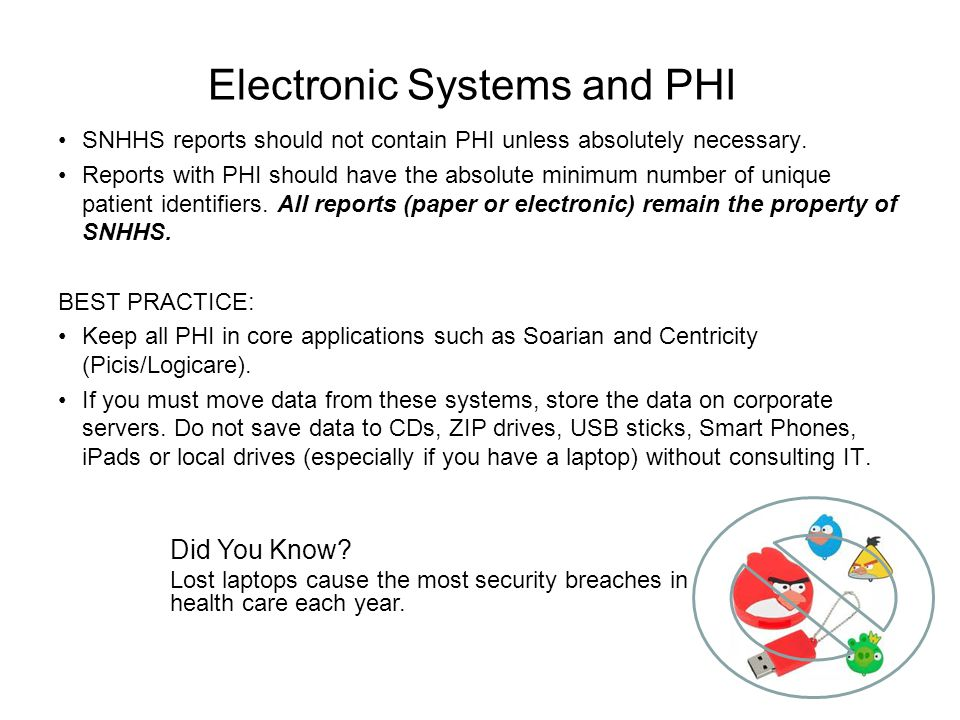 Electronic Systems and PHI SNHHS reports should not contain PHI unless absolutely necessary.