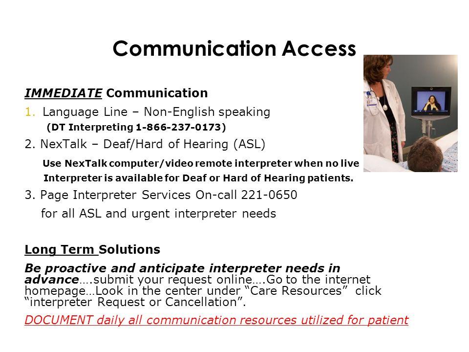 Communication Access IMMEDIATE Communication Access Options 24/7: 1.Language Line – Non-English speaking (DT Interpreting 1-866-237-0173) 2.