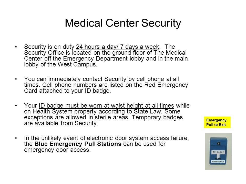 Medical Center Security Security is on duty 24 hours a day/ 7 days a week.