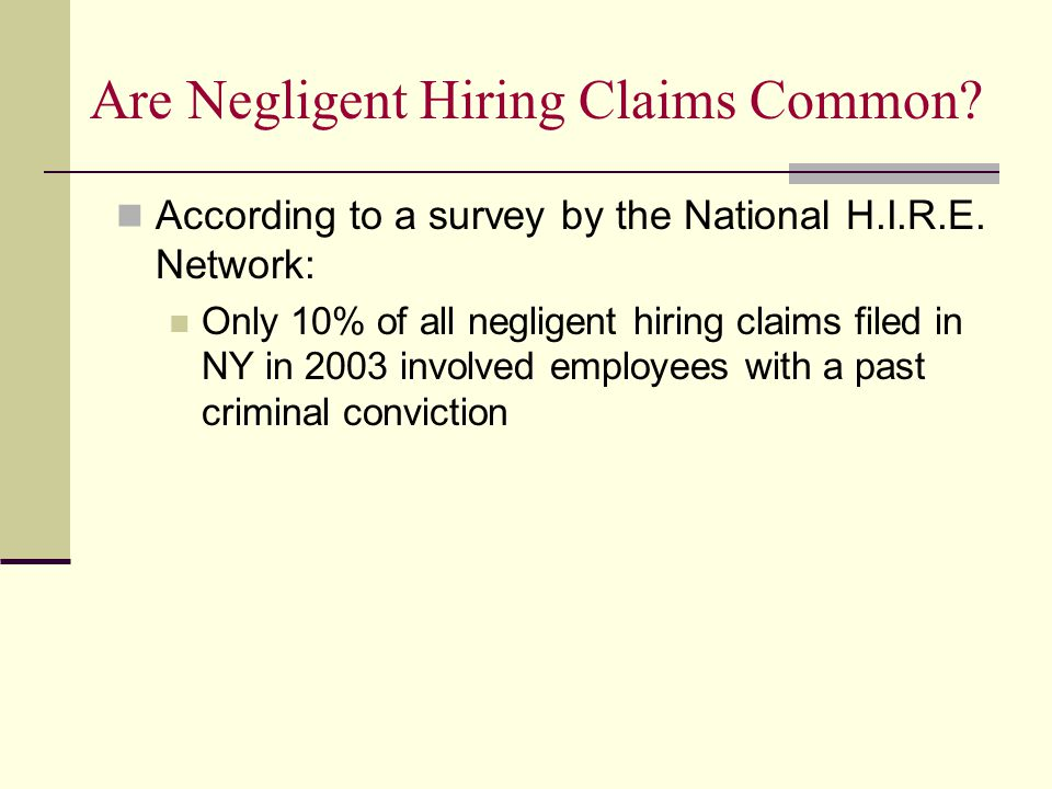 Are Negligent Hiring Claims Common. According to a survey by the National H.I.R.E.