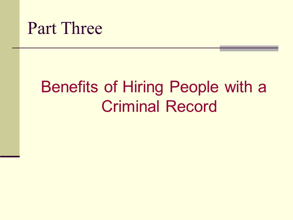 Part Three Benefits of Hiring People with a Criminal Record