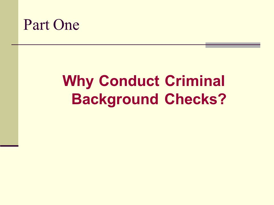 Part One Why Conduct Criminal Background Checks
