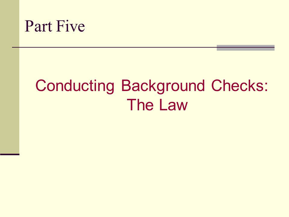 Part Five Conducting Background Checks: The Law