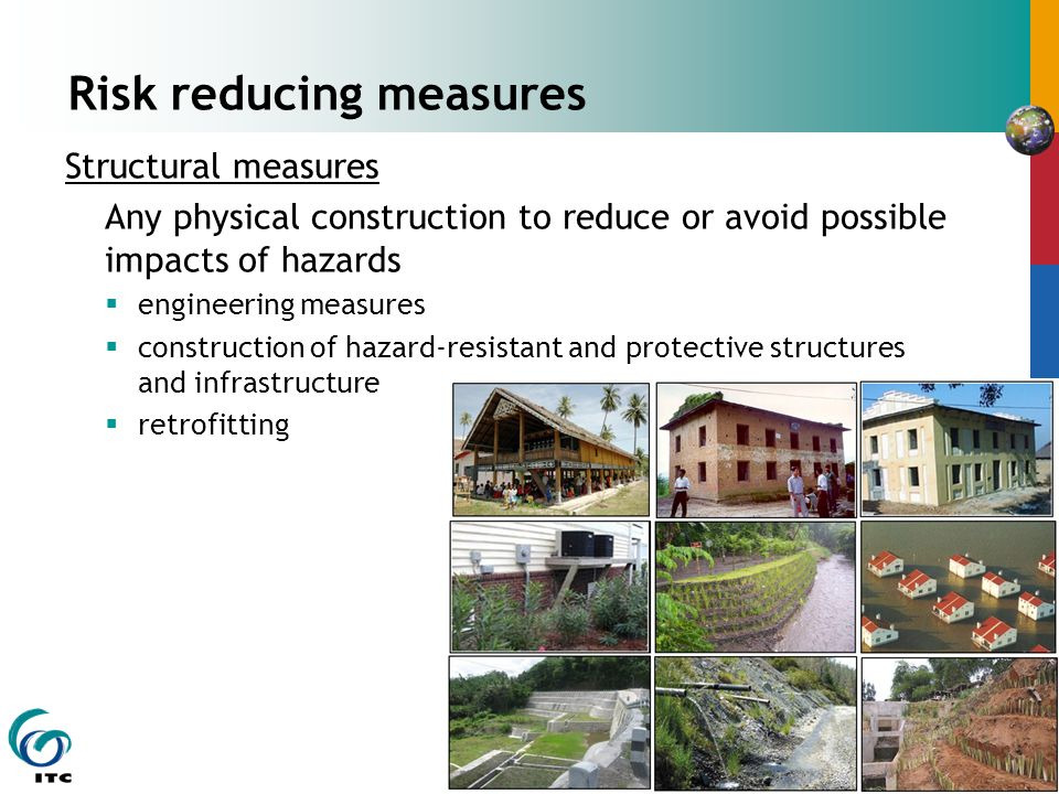 Risk reducing measures Structural measures Any physical construction to reduce or avoid possible impacts of hazards  engineering measures  construct