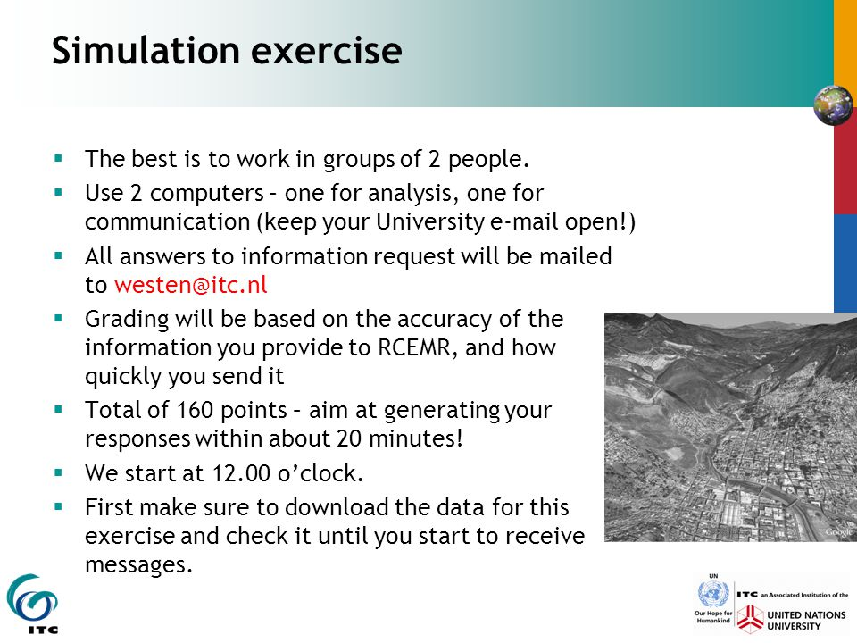 Simulation exercise  The best is to work in groups of 2 people.  Use 2 computers – one for analysis, one for communication (keep your University e-m
