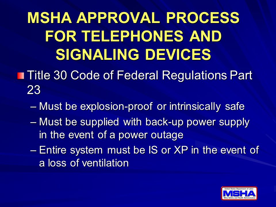MSHA APPROVAL PROCESS FOR TELEPHONES AND SIGNALING DEVICES Title 30 Code of Federal Regulations Part 23 –Must be explosion-proof or intrinsically safe