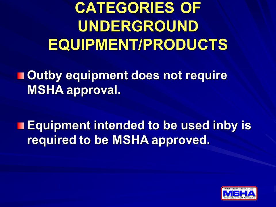 CATEGORIES OF UNDERGROUND EQUIPMENT/PRODUCTS Outby equipment does not require MSHA approval.