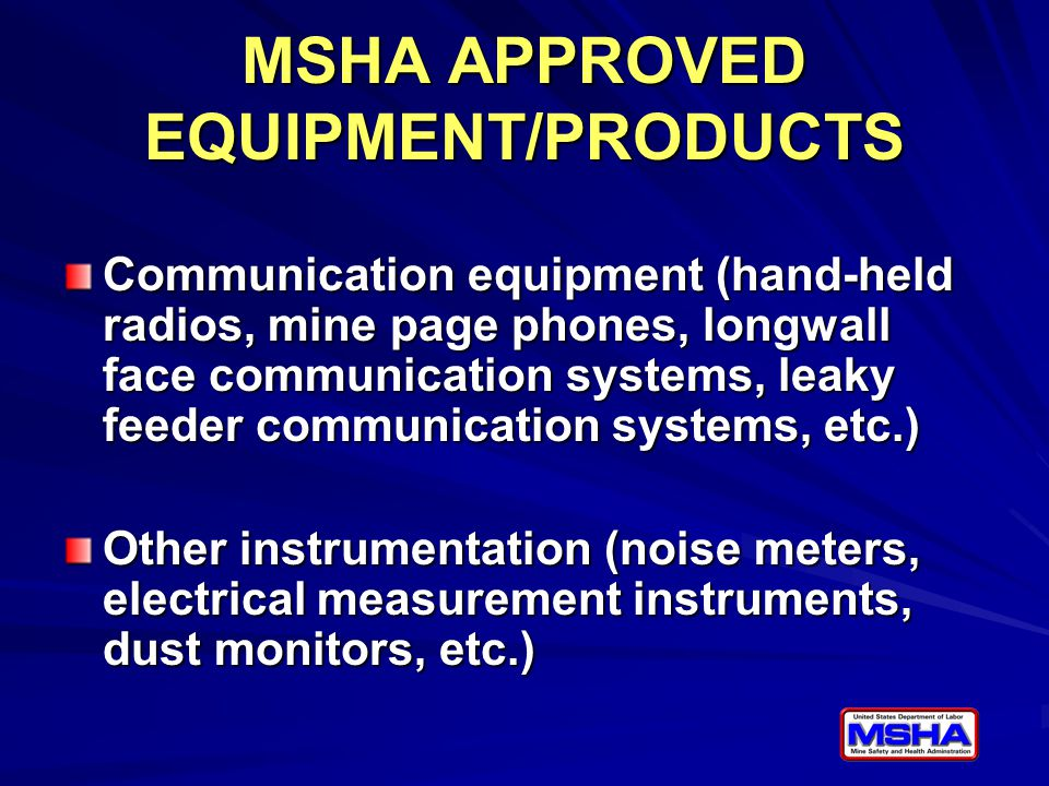 For Specific Information on Application Requirements and Approval Standards visit: http://www.msha.gov/TECHSUPP/ACC/ACCHOME.HTM or contact Dave Chirdon (304) 547-2026 chirdon.david@dol.gov http://www.msha.gov/TECHSUPP/ACC/ACCHOME.HTM