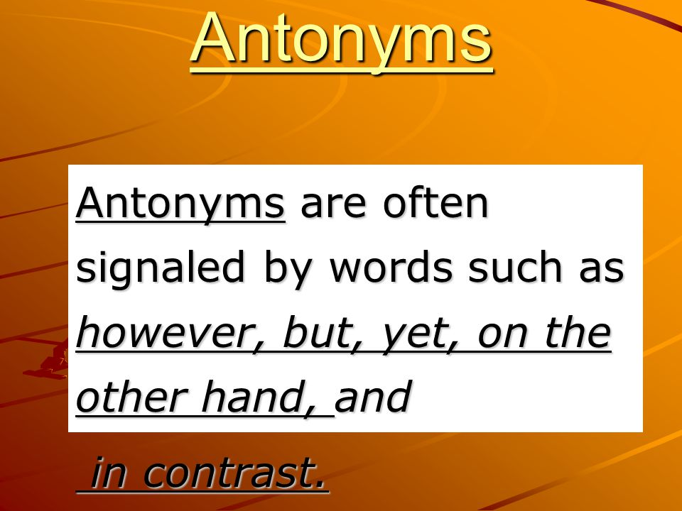 2. Antonyms An Antonym is a word that means the opposite of another word.