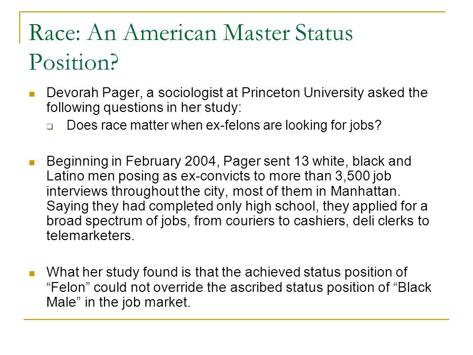 Race: An American Master Status Position? Devorah Pager, a sociologist at Princeton University asked the following questions in her study:  Does race