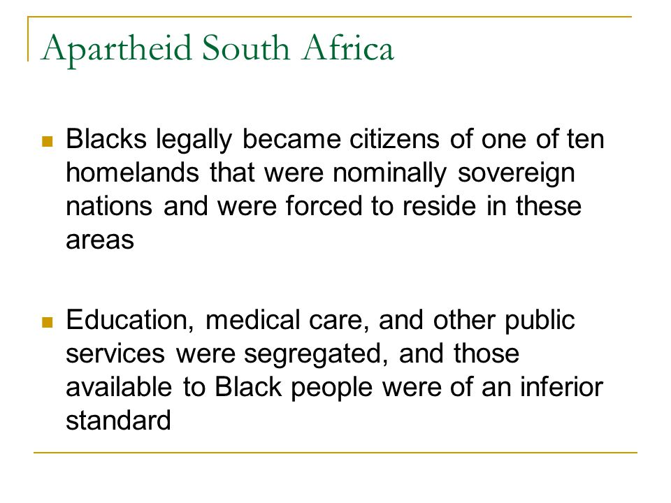 Apartheid South Africa Blacks legally became citizens of one of ten homelands that were nominally sovereign nations and were forced to reside in these