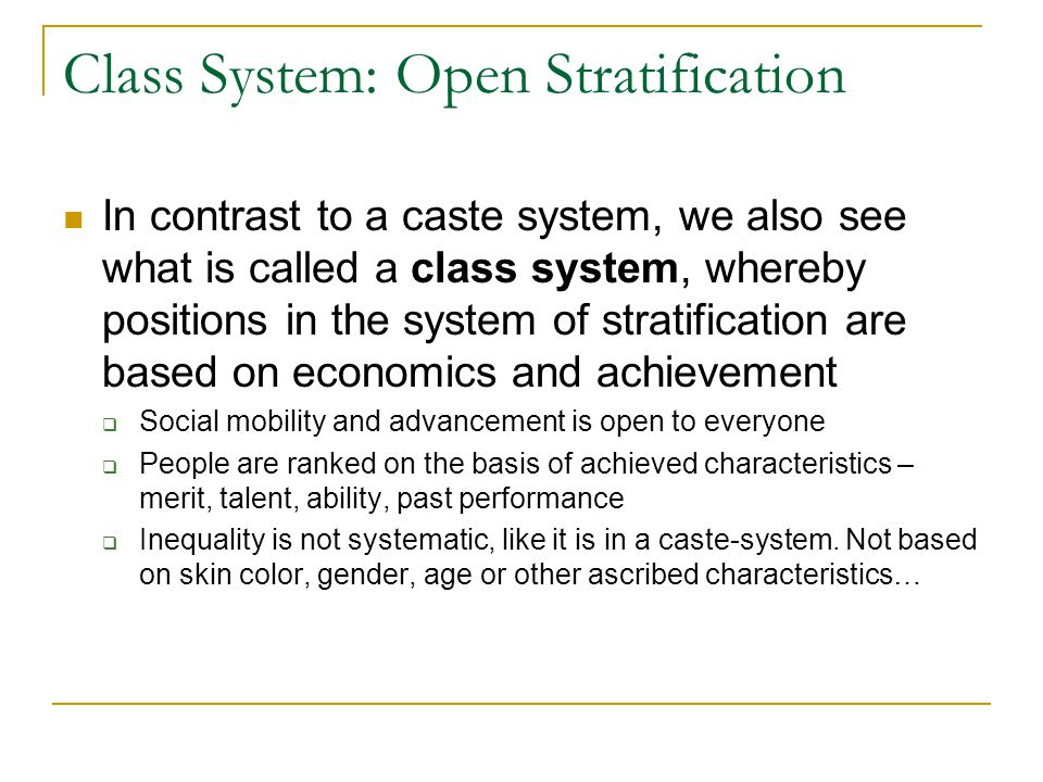 Class System: Open Stratification In contrast to a caste system, we also see what is called a class system, whereby positions in the system of stratif