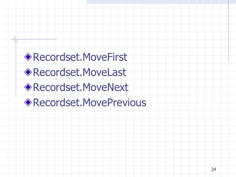 24 Recordset.MoveFirst Recordset.MoveLast Recordset.MoveNext Recordset.MovePrevious