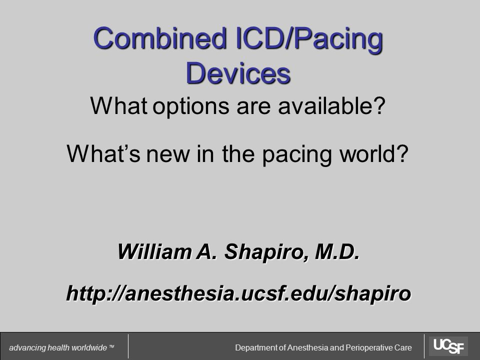 Department of Anesthesia and Perioperative Care advancing health worldwide TM Combined ICD/Pacing Devices What options are available.