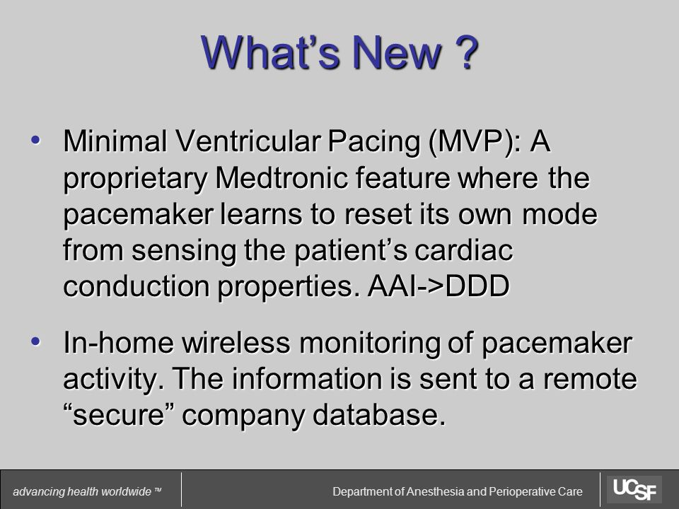 Department of Anesthesia and Perioperative Care advancing health worldwide TM Minimal Ventricular Pacing (MVP): A proprietary Medtronic feature where the pacemaker learns to reset its own mode from sensing the patient's cardiac conduction properties.