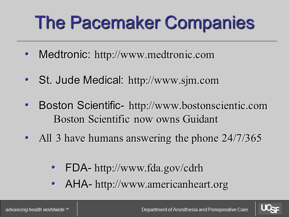 Department of Anesthesia and Perioperative Care advancing health worldwide TM The Pacemaker Companies Medtronic: http://www.medtronic.com Medtronic: http://www.medtronic.com St.