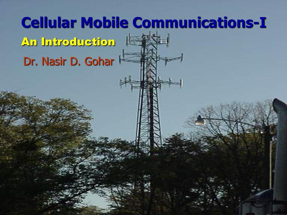 Cellular Mobile Communications-I An Introduction Dr. Nasir D. Gohar Dr. Nasir D. Gohar