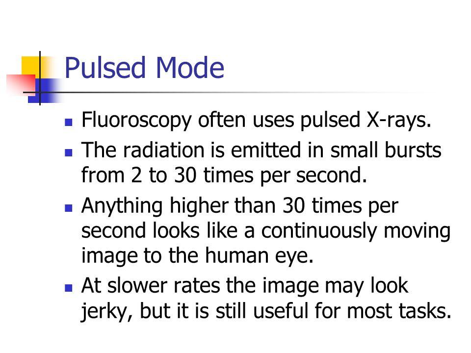 Pulsed Mode Fluoroscopy often uses pulsed X-rays.