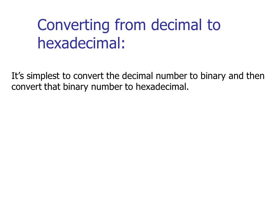 Arithmetic Apply the same concepts as for decimal arithmetic to binary and hexadecimal arithmetic.