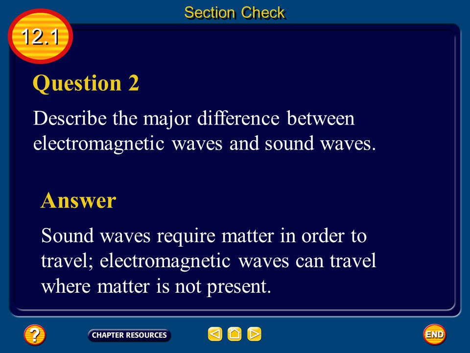 12.1 Section Check Answer The answer is C. Electrons moving in a wire are surrounded by a magnetic field.