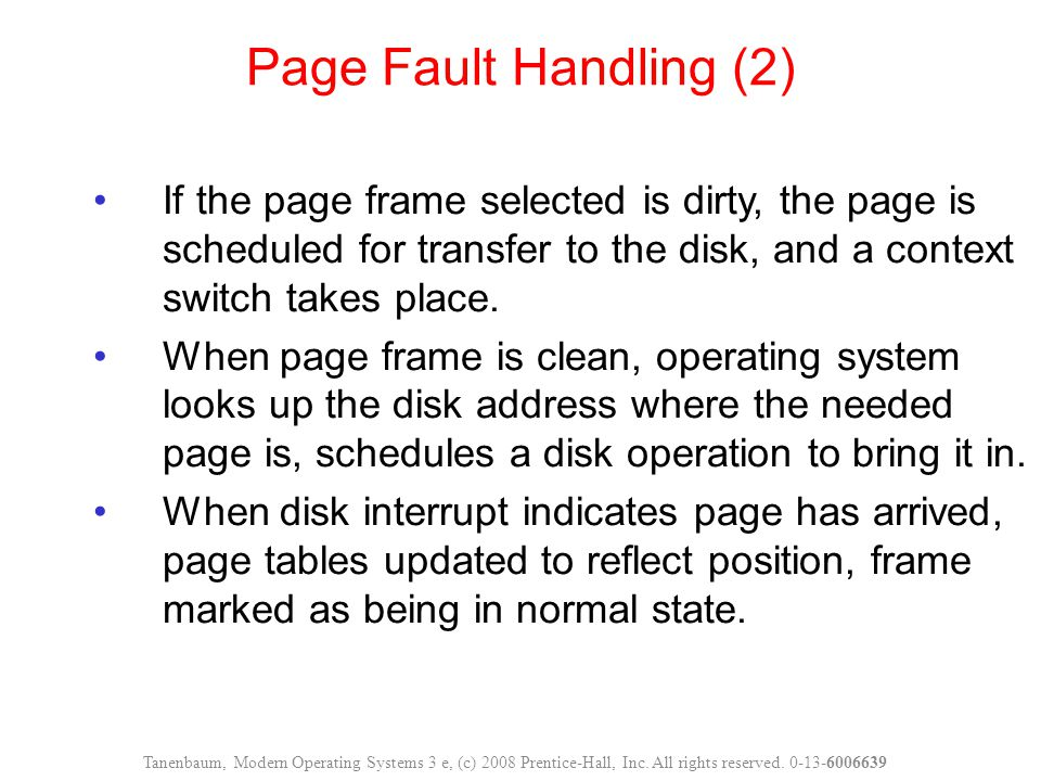If the page frame selected is dirty, the page is scheduled for transfer to the disk, and a context switch takes place.