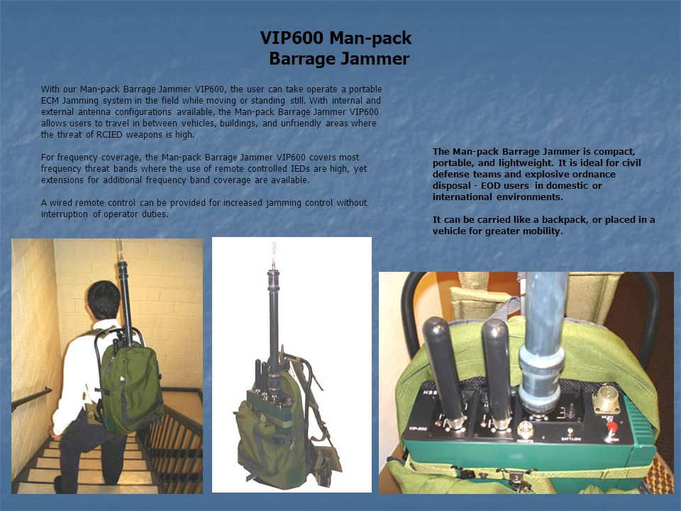 With our Man-pack Barrage Jammer VIP600, the user can take operate a portable ECM Jamming system in the field while moving or standing still. With int