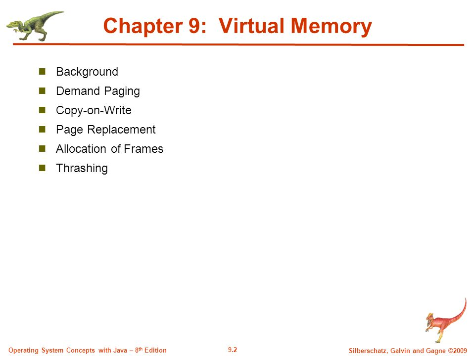 9.2 Silberschatz, Galvin and Gagne ©2009 Operating System Concepts with Java – 8 th Edition Chapter 9: Virtual Memory Background Demand Paging Copy-on-Write Page Replacement Allocation of Frames Thrashing