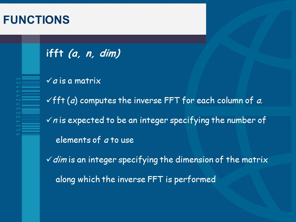 FUNCTIONS ifft (a, n, dim) a is a matrix fft (a) computes the inverse FFT for each column of a.