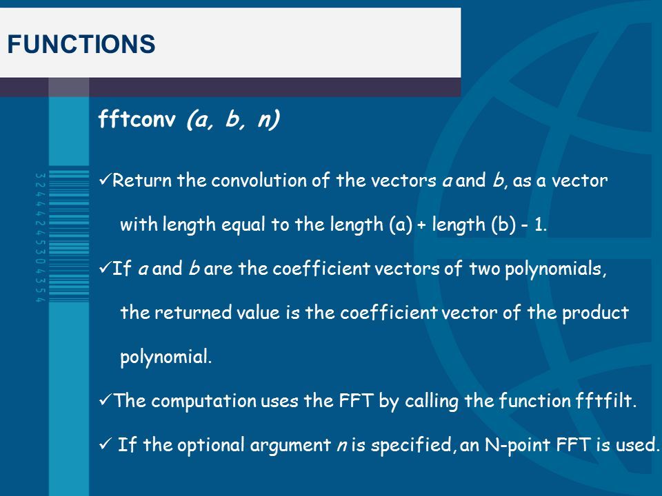 FUNCTIONS fftconv (a, b, n) Return the convolution of the vectors a and b, as a vector with length equal to the length (a) + length (b) - 1.