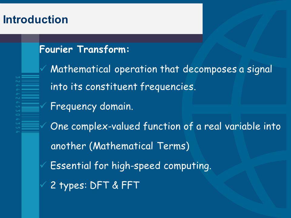Introduction Fast Fourier transform: Efficient algorithm to compute the discrete Fourier transform (DFT) and its inverse.