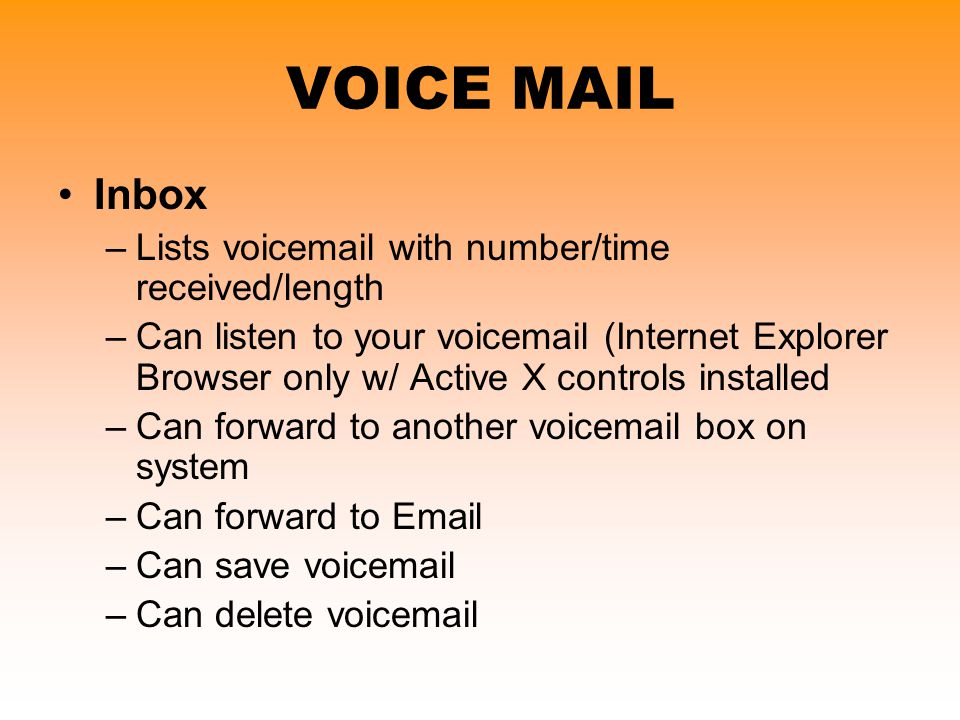 Inbox –Lists voicemail with number/time received/length –Can listen to your voicemail (Internet Explorer Browser only w/ Active X controls installed –