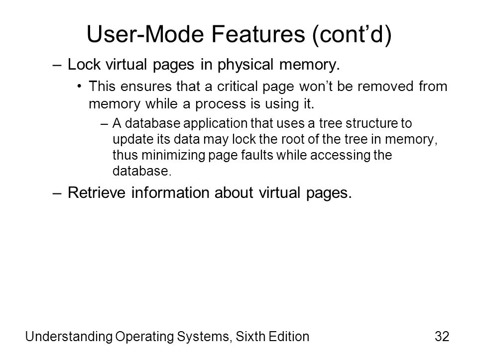 Understanding Operating Systems, Sixth Edition33 User-Mode Features (cont'd) –Protect virtual pages.