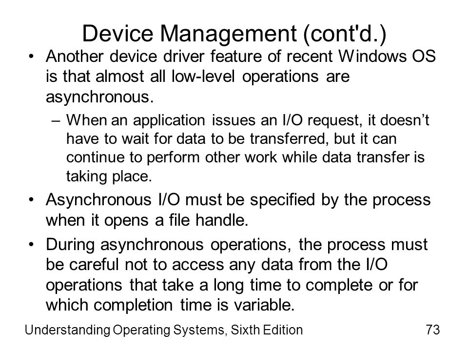 Understanding Operating Systems, Sixth Edition74 Device Management (cont d.) –The time it takes to list the files in a directory varies according to the number of files.