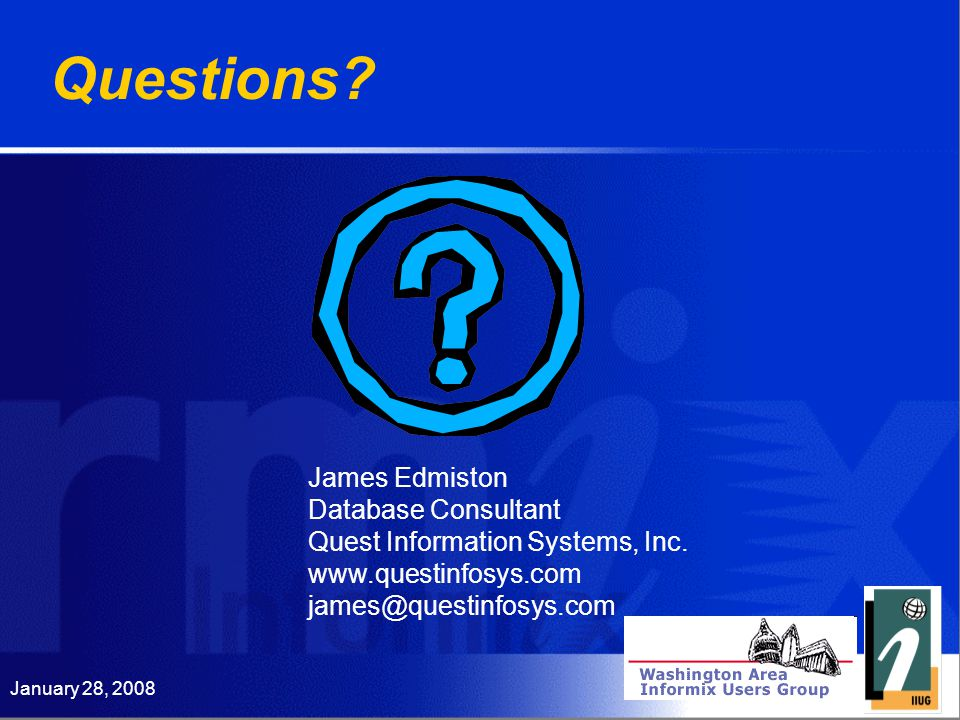 January 28, 2008 Questions. James Edmiston Database Consultant Quest Information Systems, Inc.