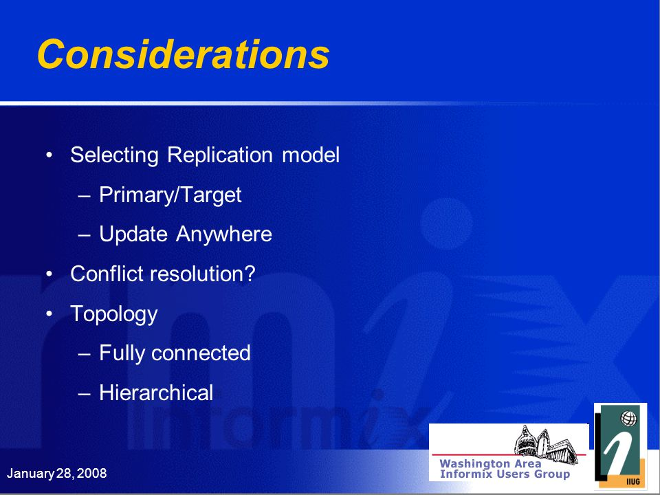 Considerations Selecting Replication model –Primary/Target –Update Anywhere Conflict resolution.