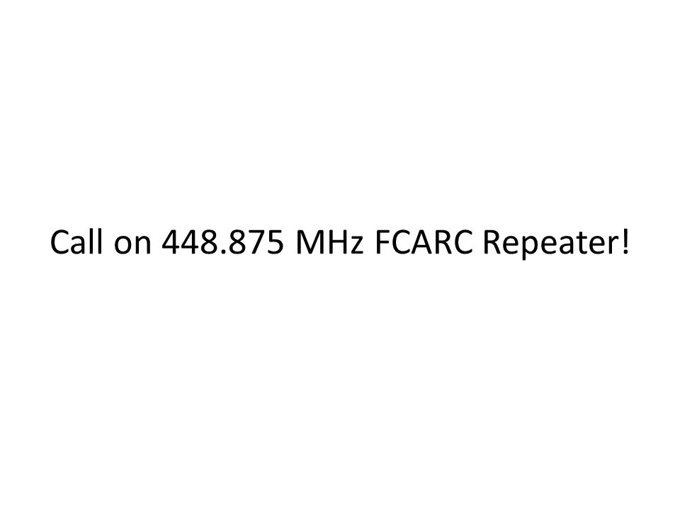 Call on 448.875 MHz FCARC Repeater!
