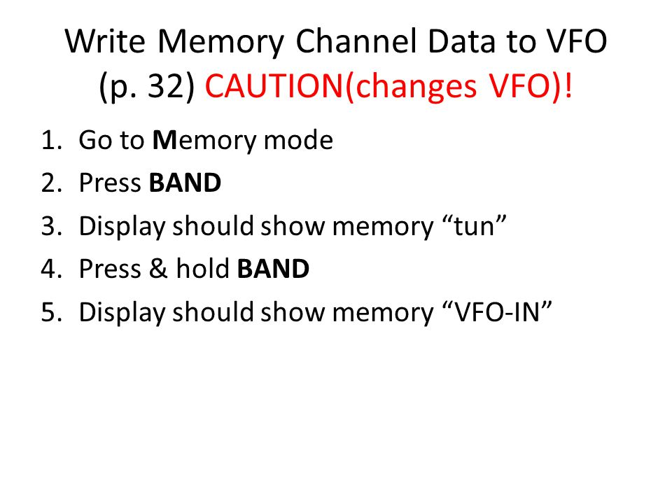 Write Memory Channel Data to VFO (p.32) CAUTION(changes VFO).
