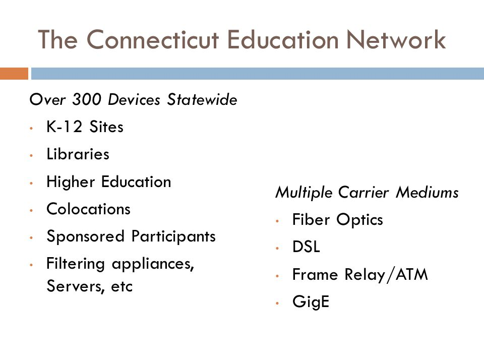 The Connecticut Education Network  CEN provides 24X7 technical support to all our Higher Ed and paying members  Weekly rotating on-call schedules  Off hours monitoring by Indiana University's GRNOC, who also monitor Internet2  DOIT operations have a dedicated CEN device monitor (WhatsUp)  K12 and Libraries receive technical support during business hours