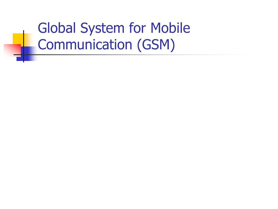 Global System for Mobile Communication (GSM)