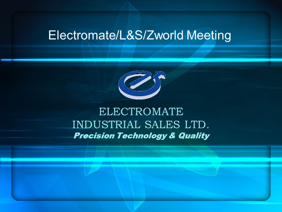 ELECTROMATE INDUSTRIAL SALES LTD. Precision Technology & Quality Electromate/L&S/Zworld Meeting