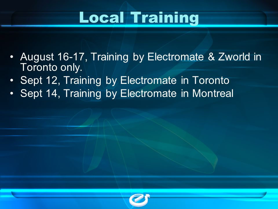 Local Training August 16-17, Training by Electromate & Zworld in Toronto only. Sept 12, Training by Electromate in Toronto Sept 14, Training by Electr