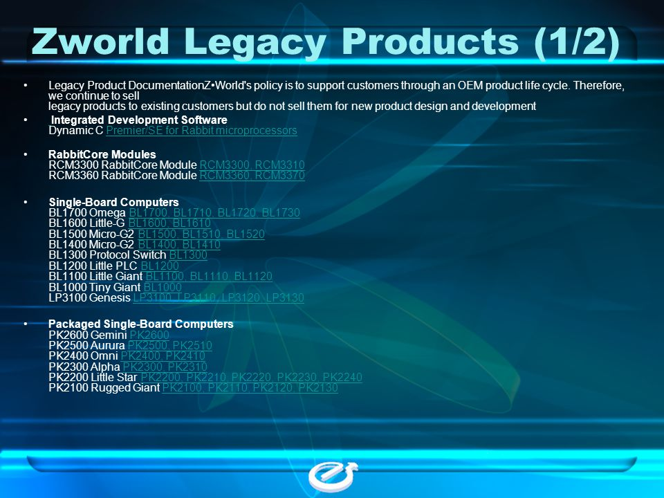 Zworld Legacy Products (1/2) Legacy Product DocumentationZWorld's policy is to support customers through an OEM product life cycle. Therefore, we cont