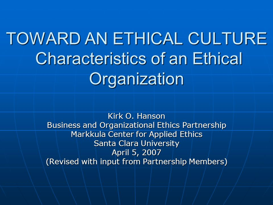 TOWARD AN ETHICAL CULTURE Characteristics of an Ethical Organization Kirk O.