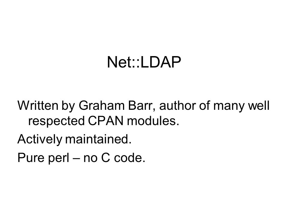 Net::LDAP Written by Graham Barr, author of many well respected CPAN modules.