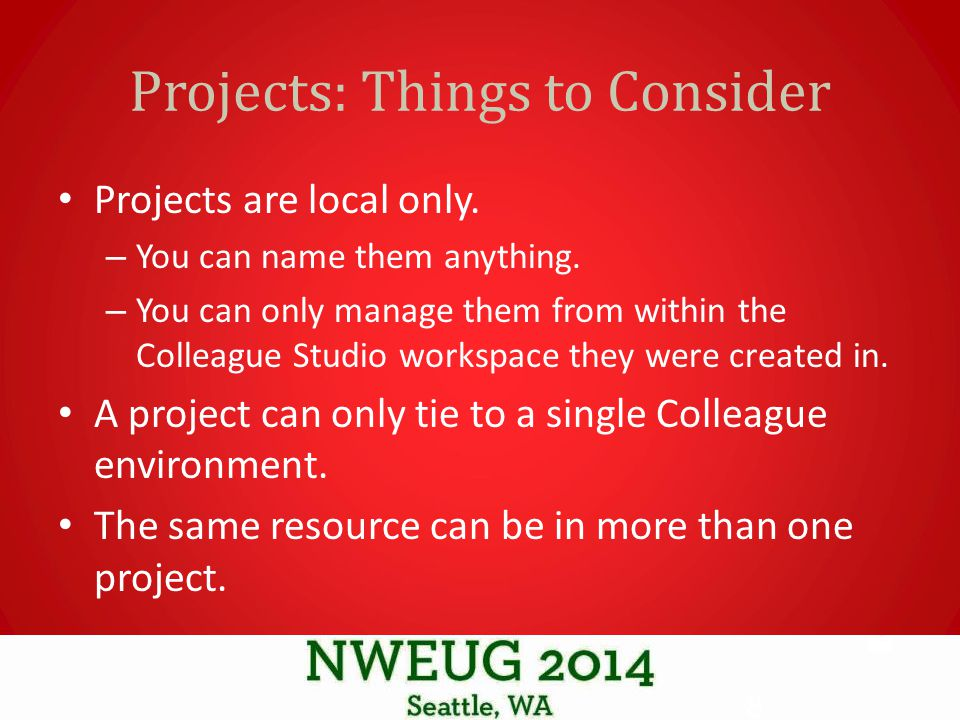 Projects: Things to Consider Projects are local only.